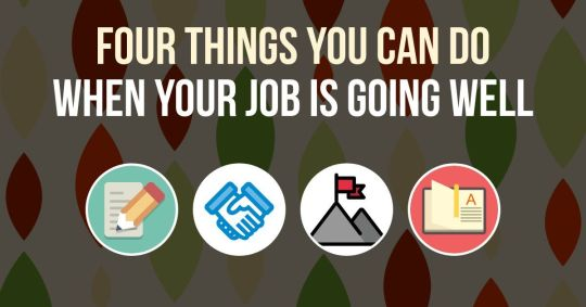 "The words ""Four things you can do when your job is going well"" and four icons: a pencil and paper, shaking hands, a mountain with a flag on it, and a book."